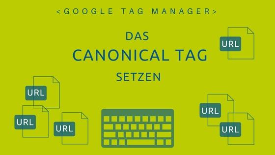 Google Tag Manager: Das Canonical Tag setzen
