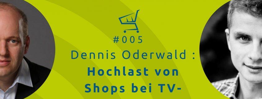 Der Online-Shop-Podast mit Michael Janssen: Dennis Oderwald: Hochlast von Shops bei TV-Auftritten