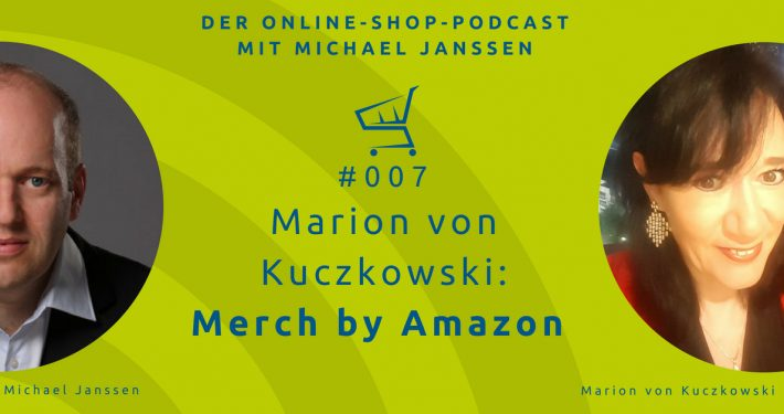 Marion Kuczkowski: Amazon Merch | Der Online-Shop-Podcast mit Michael Janssen